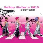 2013 REMIXED (2CD) Yellow Sisters