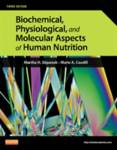 Biochemical, Physiological, and Molecular Aspects of Human Nutrition Stipanuk, Martha H.; Caudill, Marie A.