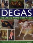 Degas: His Life and Works in 500 Images Jon Kear