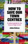 How to save our town centres Dobson, Julian