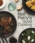 Neil Perry's Good Cooking Perry, Neil
