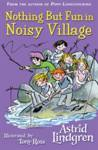 Nothing But Fun in Noisy Village Astrid Lindgren