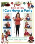 Show Me How: I Can Have a Party Smith, Thomasina