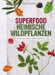 Superfood Heimische Wildpflanzen Greiner, Karin