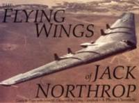 The Flying Wings of Jack Northrop Pape, Garry R.; Campbell, John M.