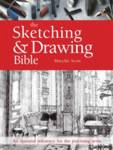 The Sketching & Drawing Bible Marylin Scott