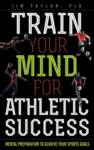 Train Your Mind for Athletic Success Jim Taylor