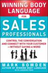 Winning Body Language for Sales Professionals:   Control the Conversation and Connect with Your Customer-without Saying  Mark Bowden
