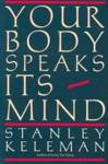Your Body Speaks Its Mind Stanley Keleman